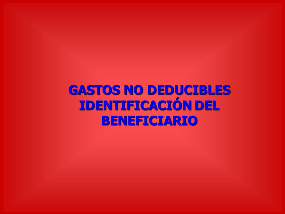 GASTOS NO DEDUCIBLES IDENTIFICACIÓN DEL BENEFICIARIO