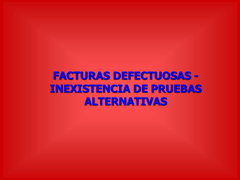 FACTURAS DEFECTUOSAS - INEXISTENCIA DE PRUEBAS ALTERNATIVAS