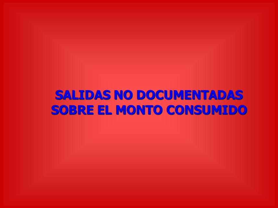 SALIDAS NO DOCUMENTADAS SOBRE EL MONTO CONSUMIDO