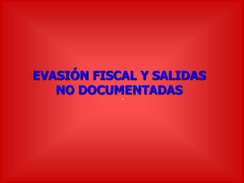 EVASIÓN FISCAL Y SALIDAS NO DOCUMENTADAS