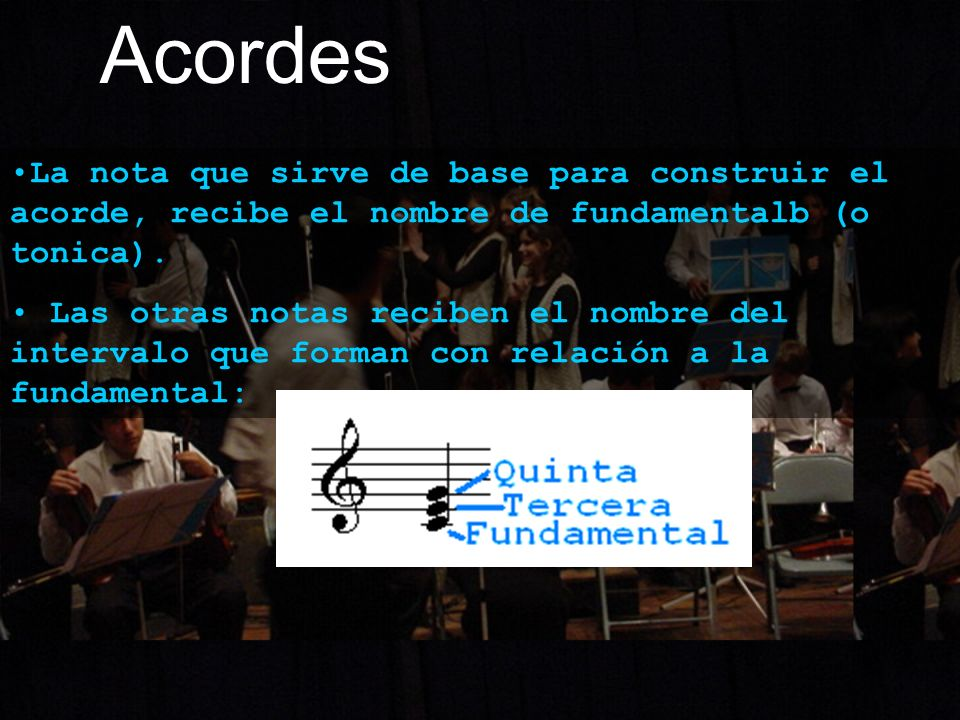 Acordes La nota que sirve de base para construir el acorde, recibe el nombre de fundamentalb (o tonica).