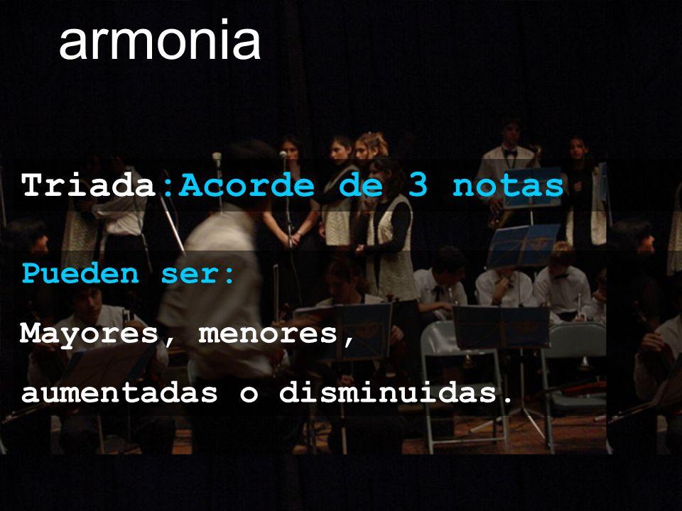 armonia Triada:Acorde de 3 notas Pueden ser: Mayores, menores,