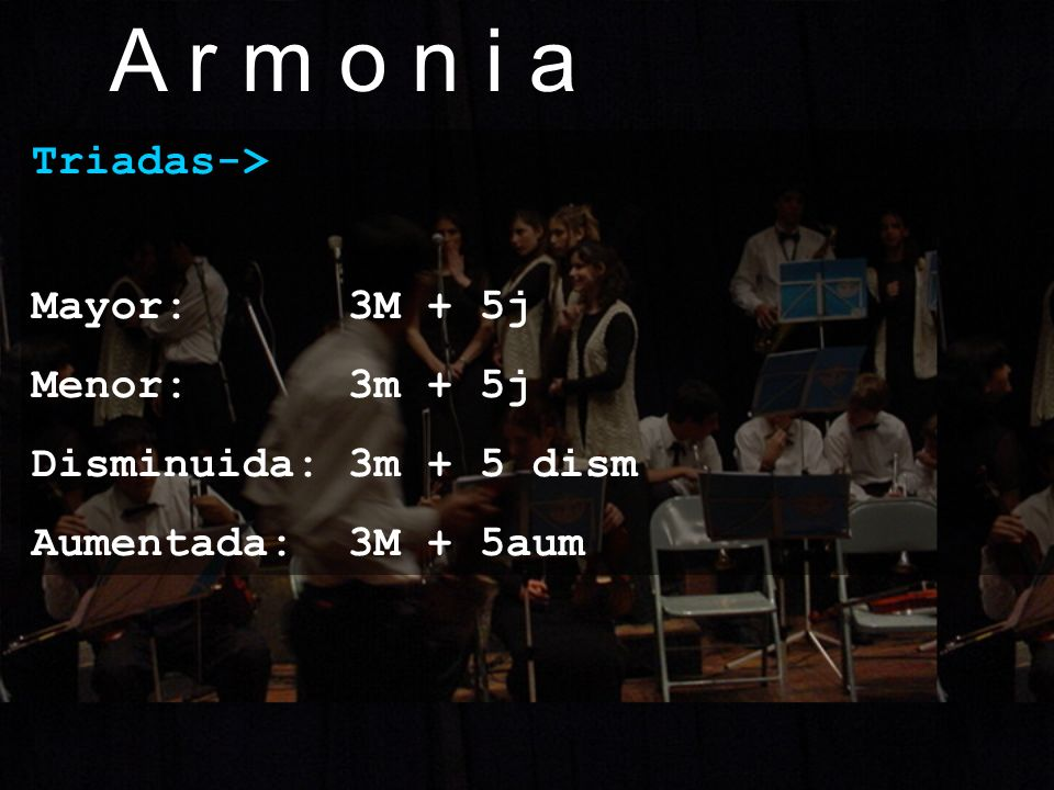 A r m o n i a Triadas-> Mayor: 3M + 5j Menor: 3m + 5j