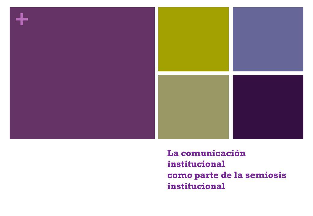 La comunicación institucional como parte de la semiosis institucional