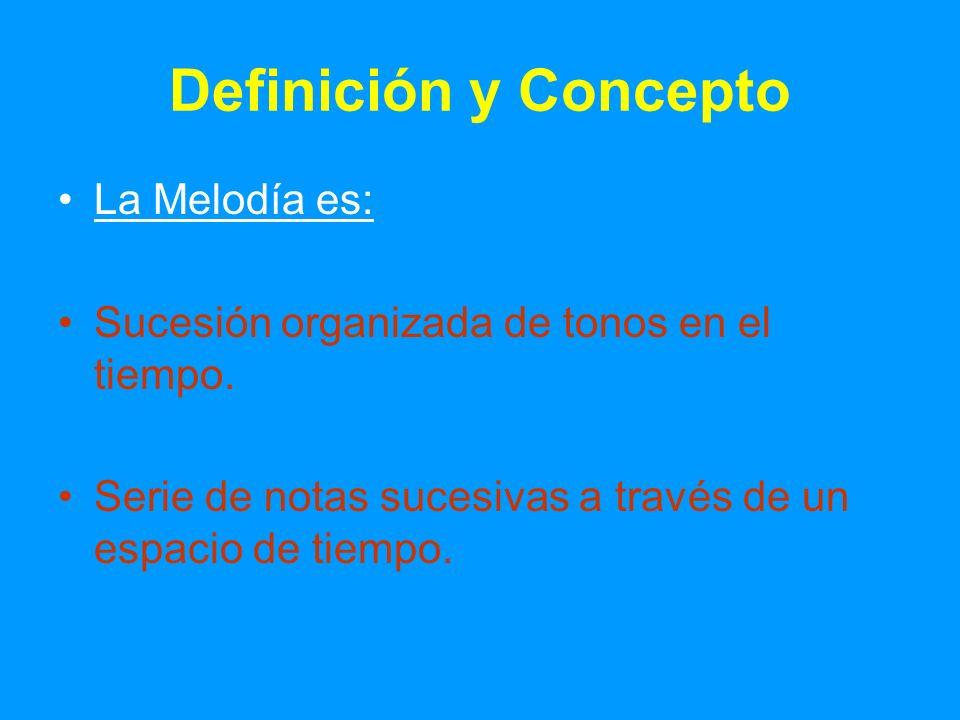 Definición y Concepto La Melodía es: