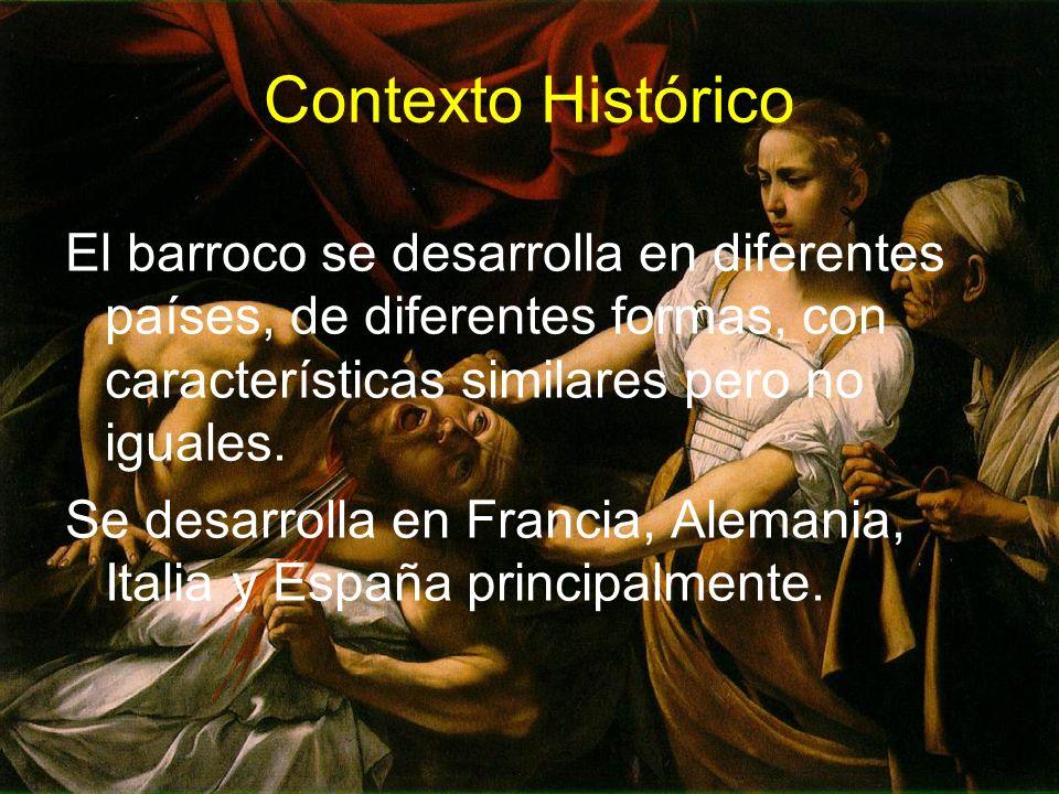 Contexto Histórico El barroco se desarrolla en diferentes países, de diferentes formas, con características similares pero no iguales.
