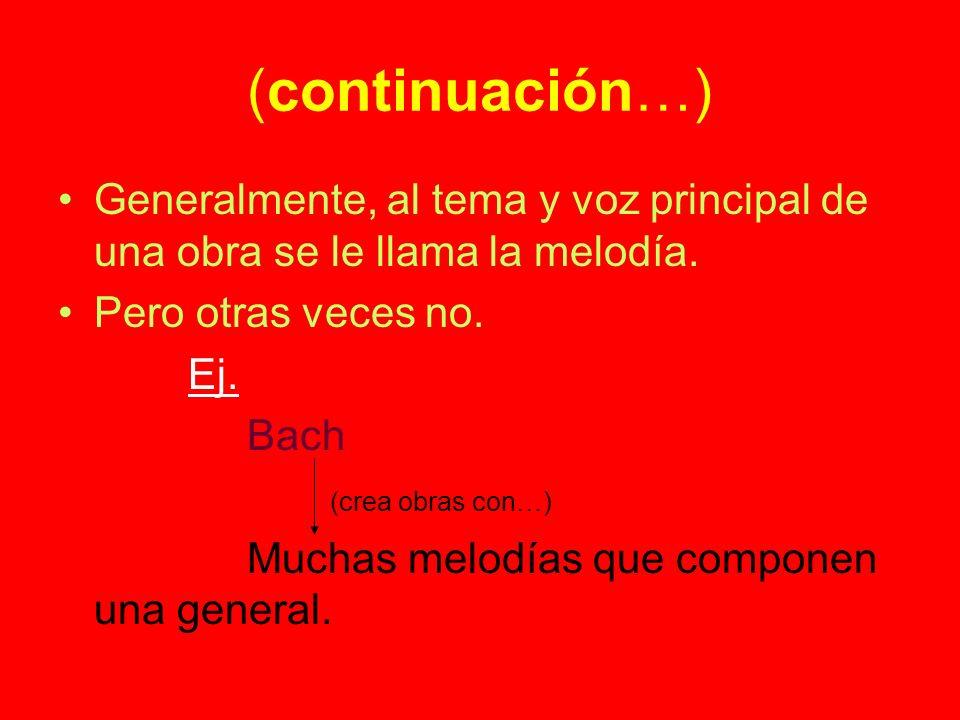 (continuación…) Generalmente, al tema y voz principal de una obra se le llama la melodía. Pero otras veces no.