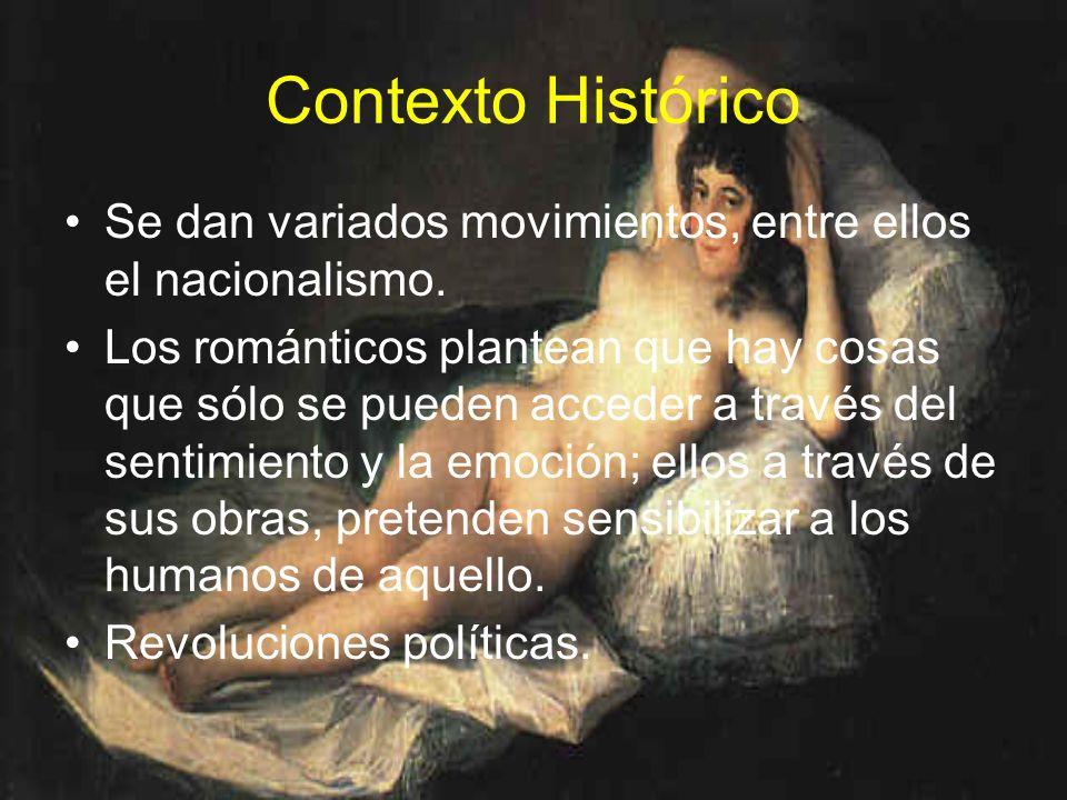 Contexto Histórico Se dan variados movimientos, entre ellos el nacionalismo.