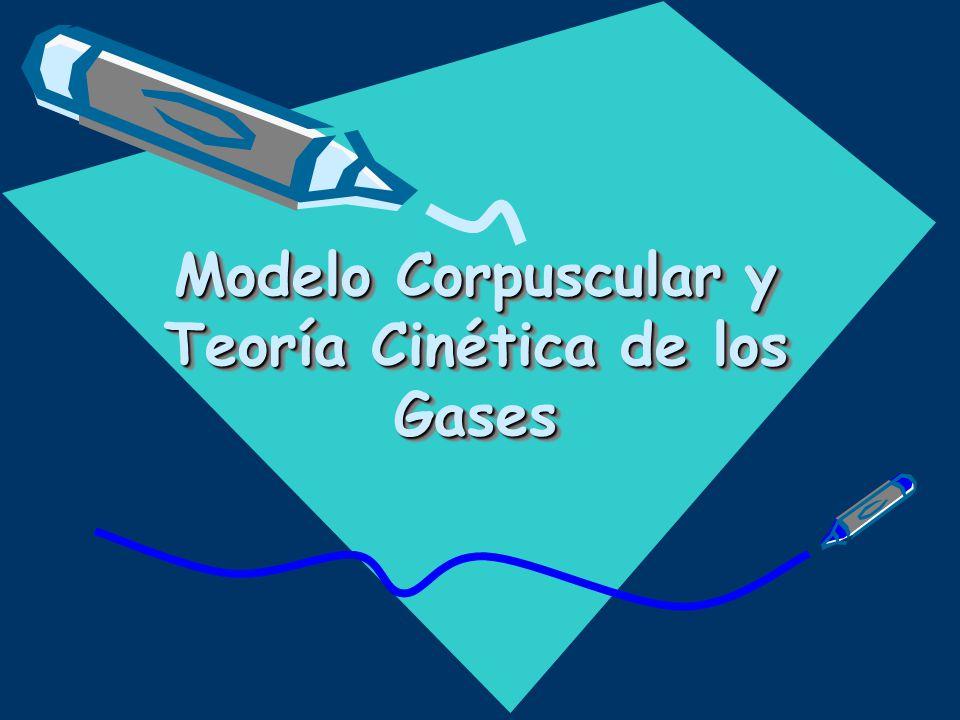 Modelo Corpuscular y Teoría Cinética de los Gases