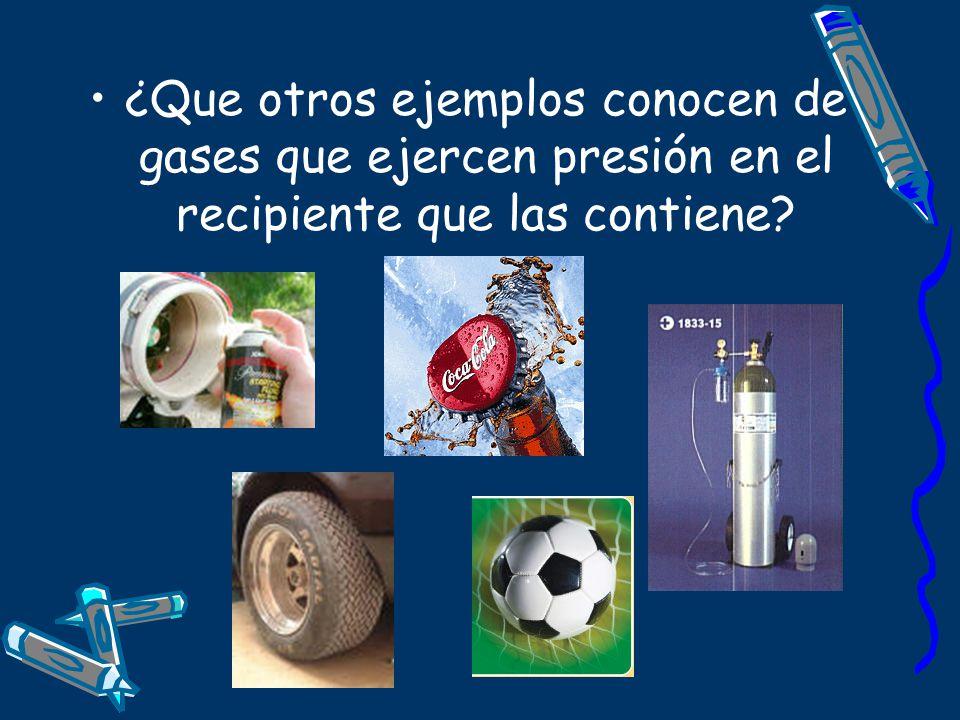 ¿Que otros ejemplos conocen de gases que ejercen presión en el recipiente que las contiene