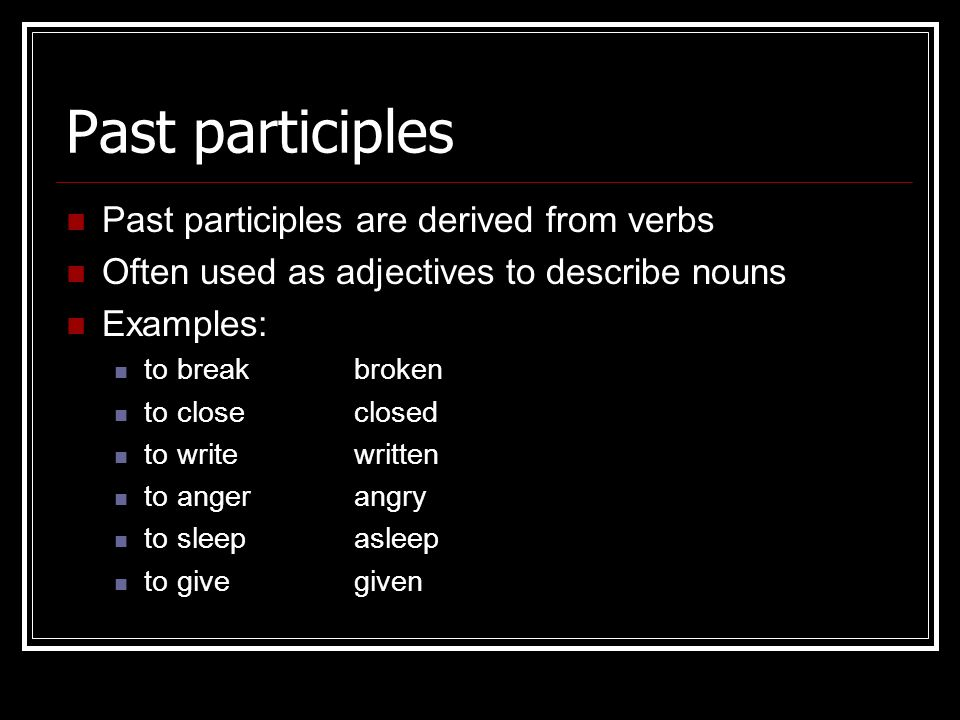 Past participles Past participles are derived from verbs