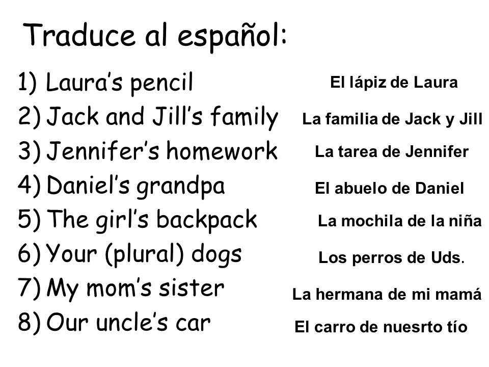 Traduce al español: Laura's pencil Jack and Jill's family