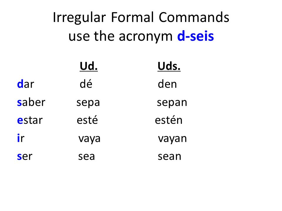 Irregular Formal Commands use the acronym d-seis