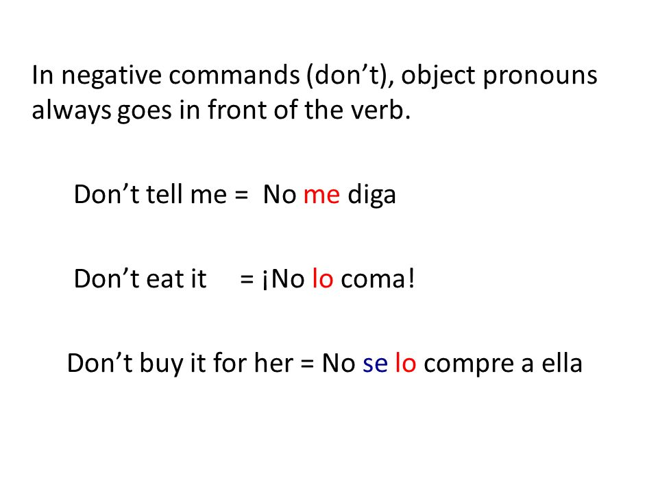 In negative commands (don't), object pronouns always goes in front of the verb.
