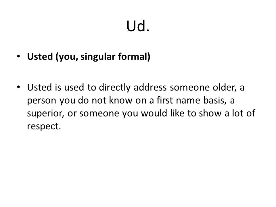 Ud. Usted (you, singular formal)
