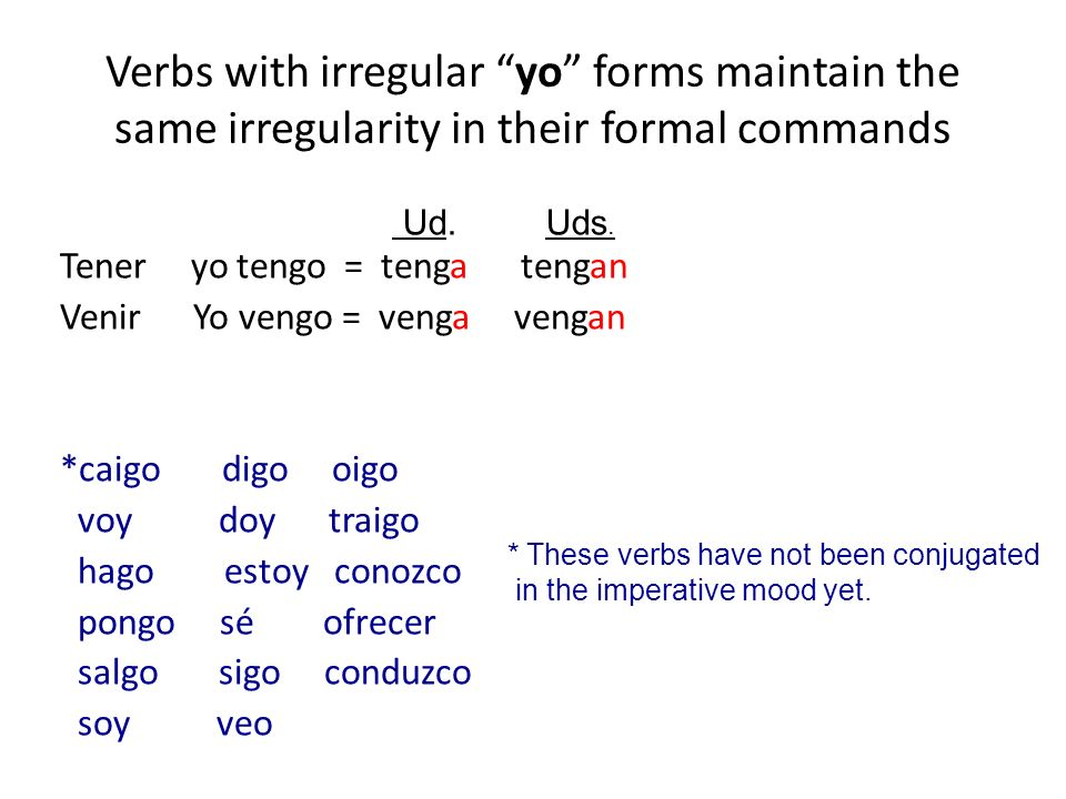 Verbs with irregular yo forms maintain the same irregularity in their formal commands