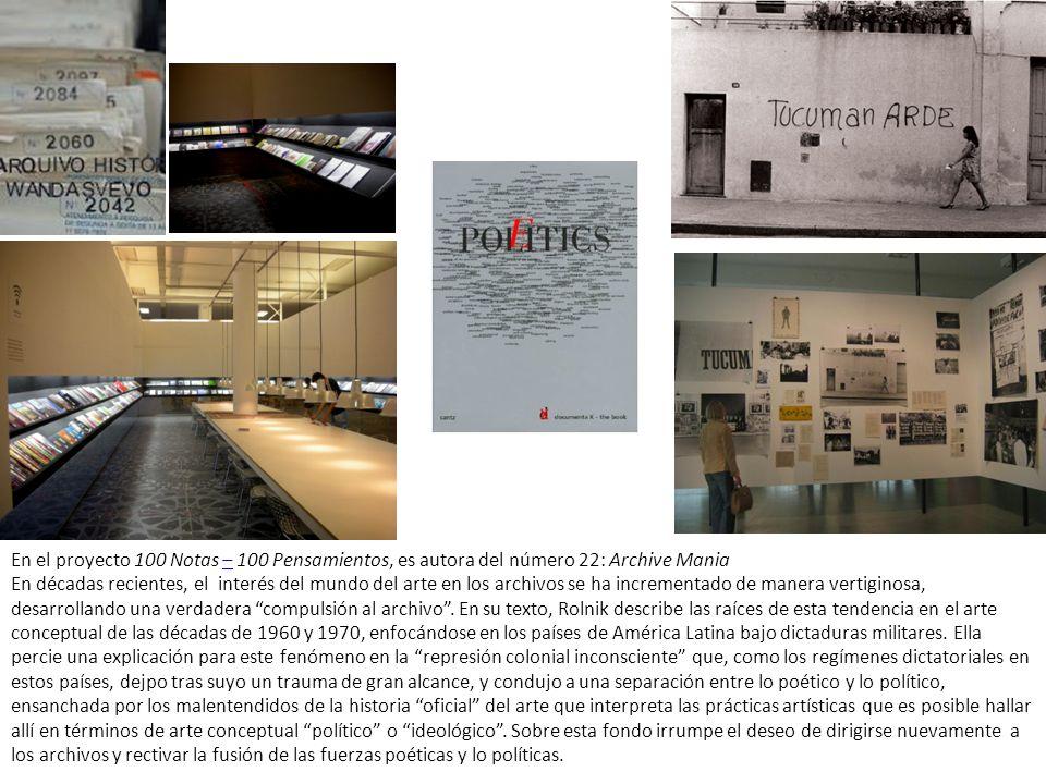 En el proyecto 100 Notas – 100 Pensamientos, es autora del número 22: Archive Mania En décadas recientes, el interés del mundo del arte en los archivos se ha incrementado de manera vertiginosa, desarrollando una verdadera compulsión al archivo .