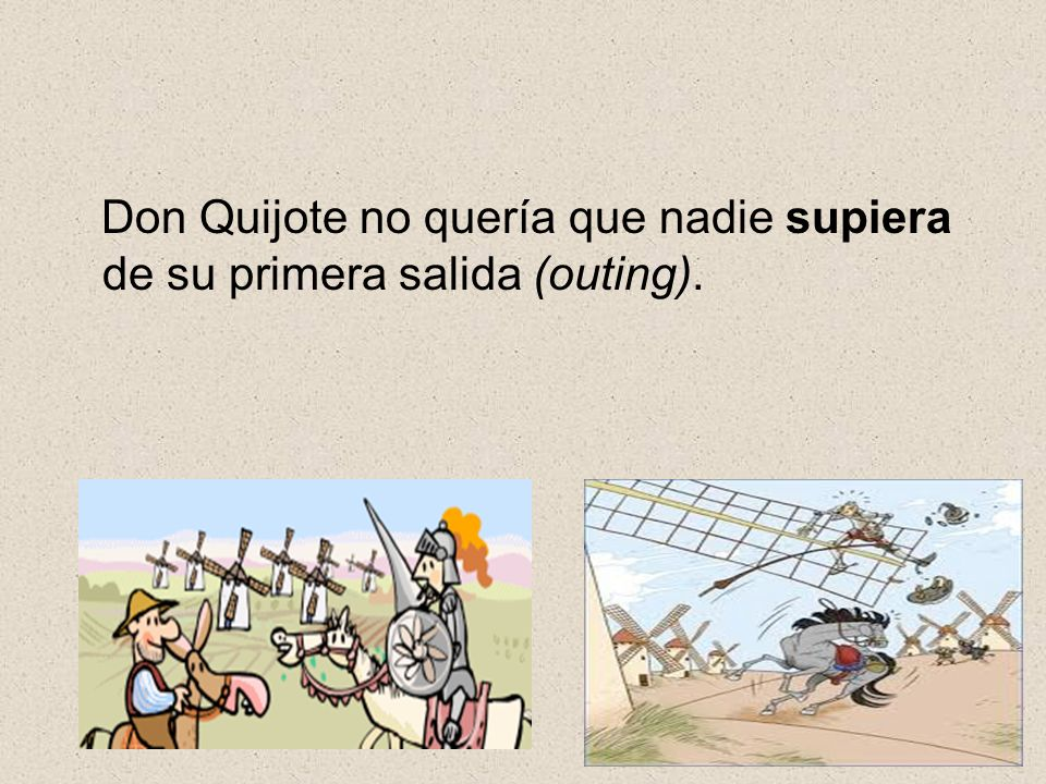 Don Quijote no quería que nadie supiera de su primera salida (outing).