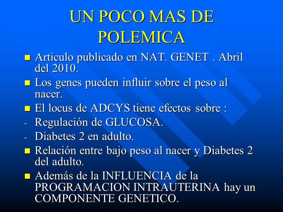UN POCO MAS DE POLEMICA Articulo publicado en NAT. GENET . Abril del 2010. Los genes pueden influir sobre el peso al nacer.