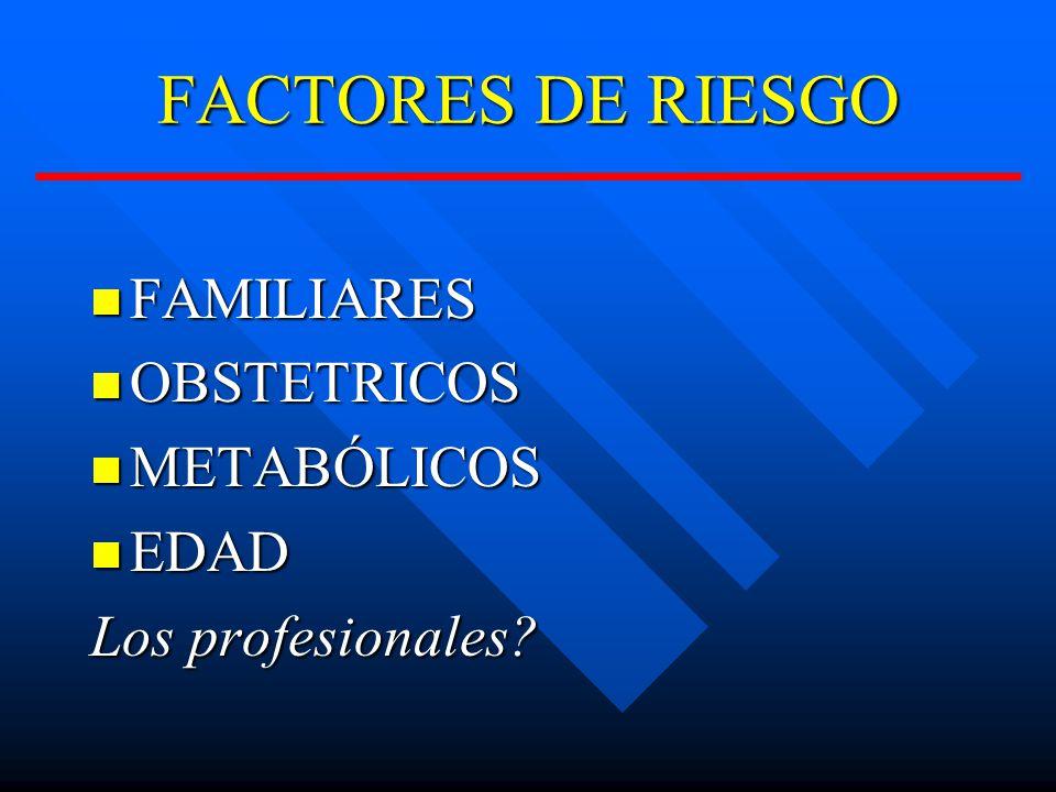 FACTORES DE RIESGO FAMILIARES OBSTETRICOS METABÓLICOS EDAD