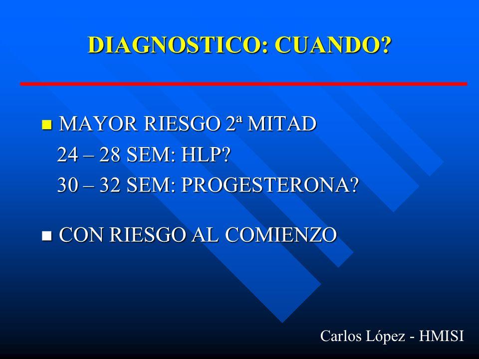 DIAGNOSTICO: CUANDO MAYOR RIESGO 2ª MITAD 24 – 28 SEM: HLP