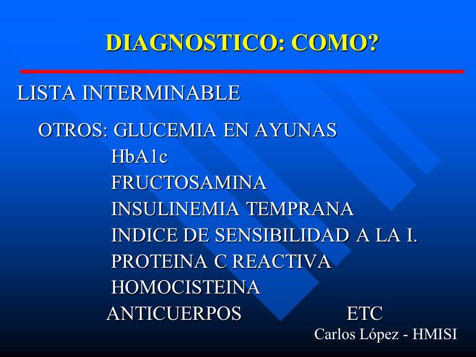 DIAGNOSTICO: COMO LISTA INTERMINABLE OTROS: GLUCEMIA EN AYUNAS HbA1c