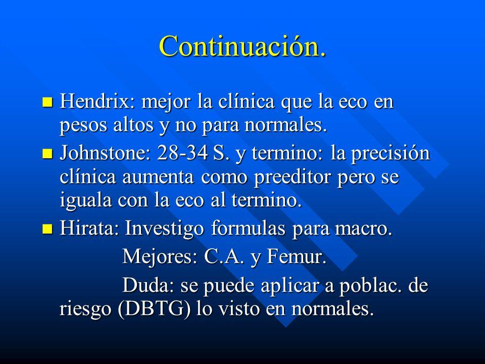 Continuación. Hendrix: mejor la clínica que la eco en pesos altos y no para normales.