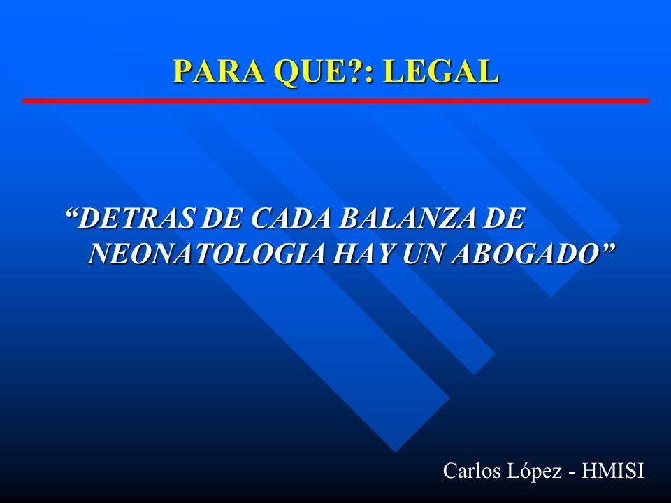 PARA QUE : LEGAL DETRAS DE CADA BALANZA DE NEONATOLOGIA HAY UN ABOGADO Carlos López - HMISI