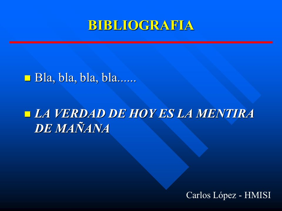 BIBLIOGRAFIA Bla, bla, bla, bla......