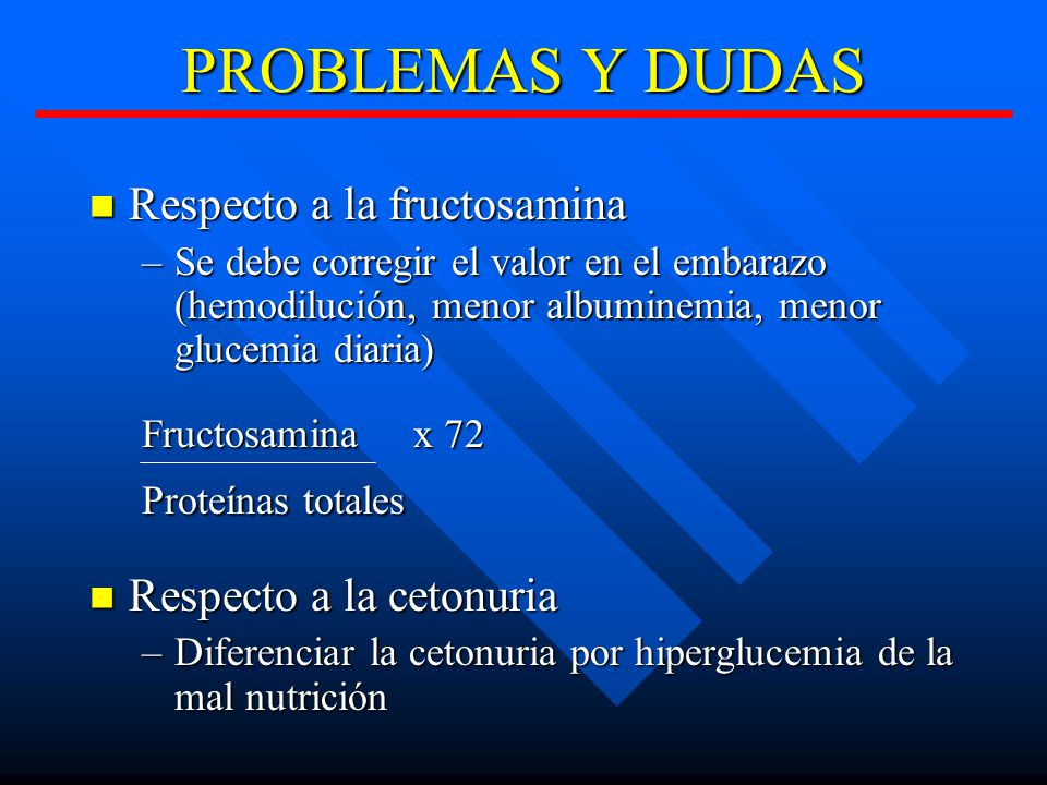 PROBLEMAS Y DUDAS Respecto a la fructosamina Respecto a la cetonuria