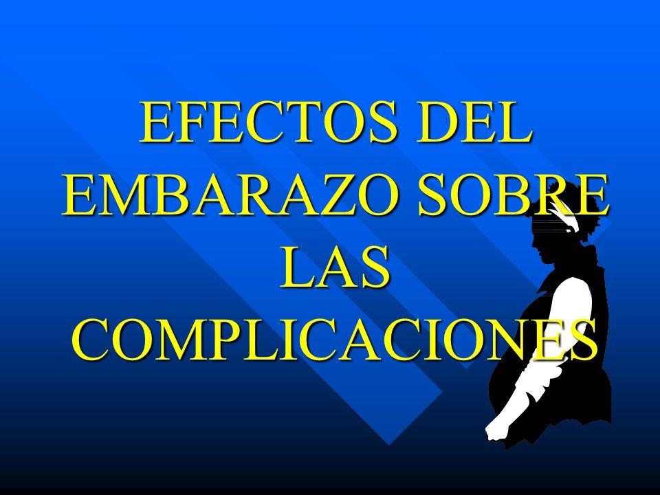 EFECTOS DEL EMBARAZO SOBRE LAS COMPLICACIONES