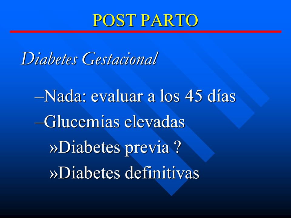 Diabetes Gestacional POST PARTO Nada: evaluar a los 45 días