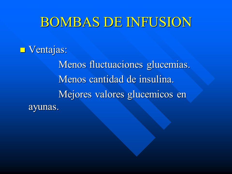 BOMBAS DE INFUSION Ventajas: Menos fluctuaciones glucemias.