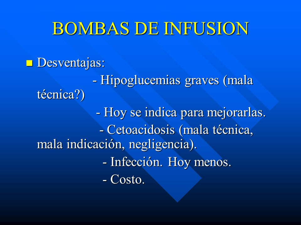 BOMBAS DE INFUSION Desventajas: - Hipoglucemias graves (mala técnica )