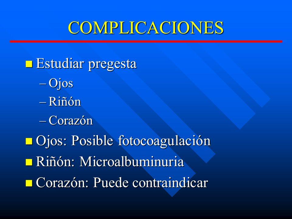 COMPLICACIONES Estudiar pregesta Ojos: Posible fotocoagulación