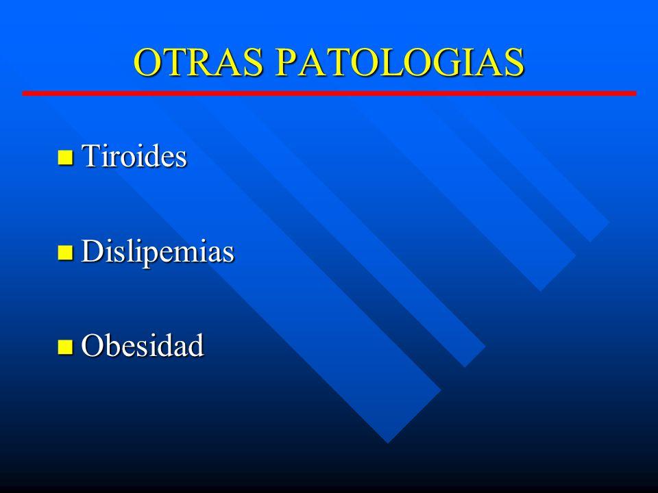 OTRAS PATOLOGIAS Tiroides Dislipemias Obesidad