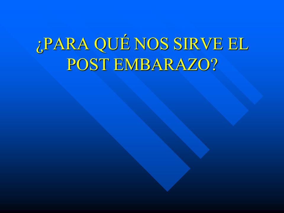 ¿PARA QUÉ NOS SIRVE EL POST EMBARAZO