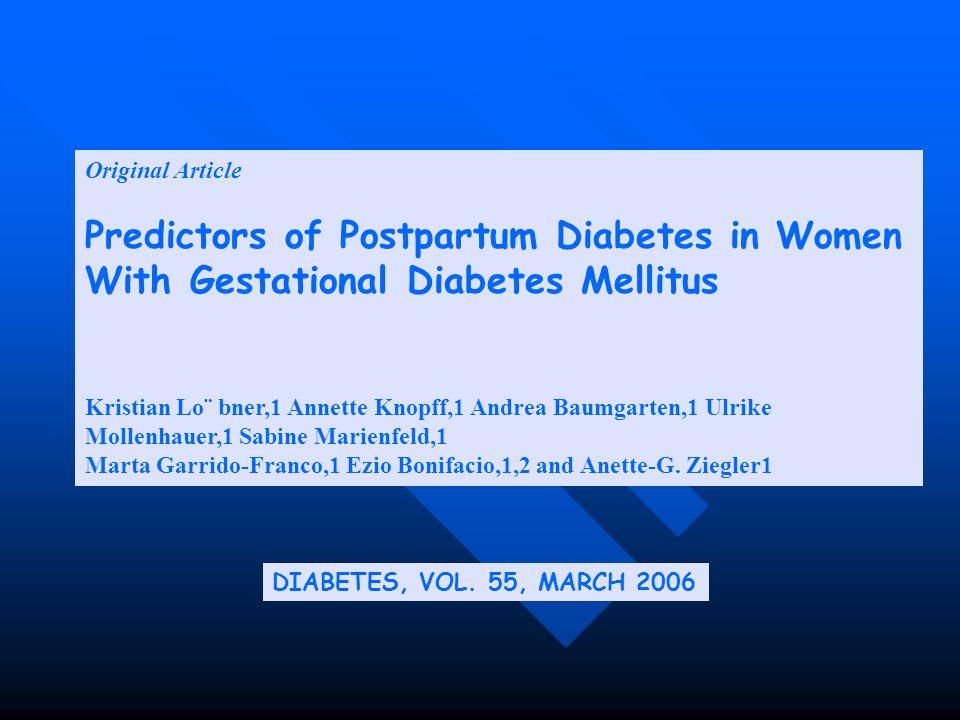 Original Article Predictors of Postpartum Diabetes in Women With Gestational Diabetes Mellitus.
