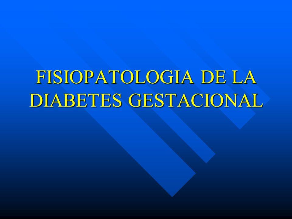 FISIOPATOLOGIA DE LA DIABETES GESTACIONAL