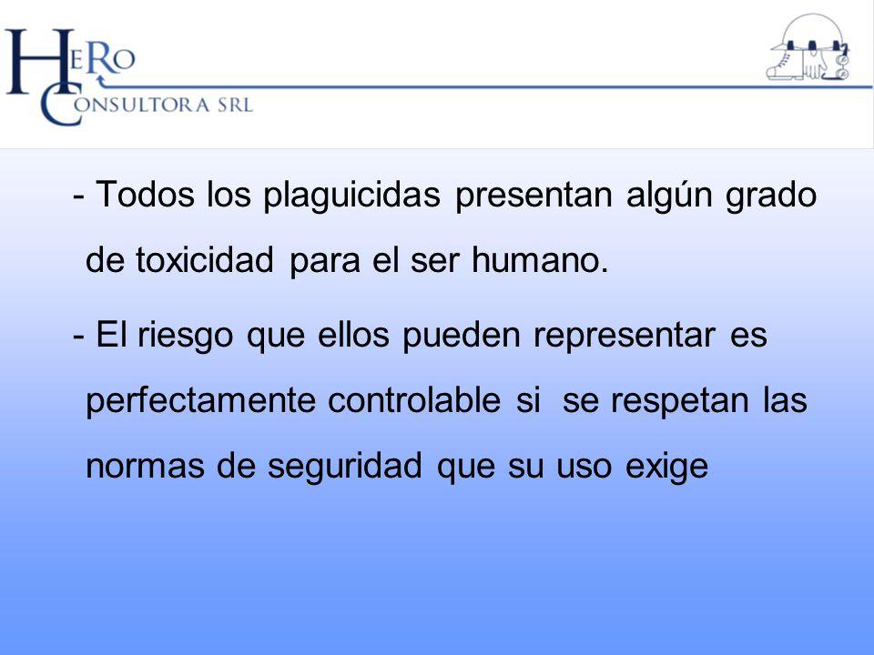 - Todos los plaguicidas presentan algún grado de toxicidad para el ser humano.