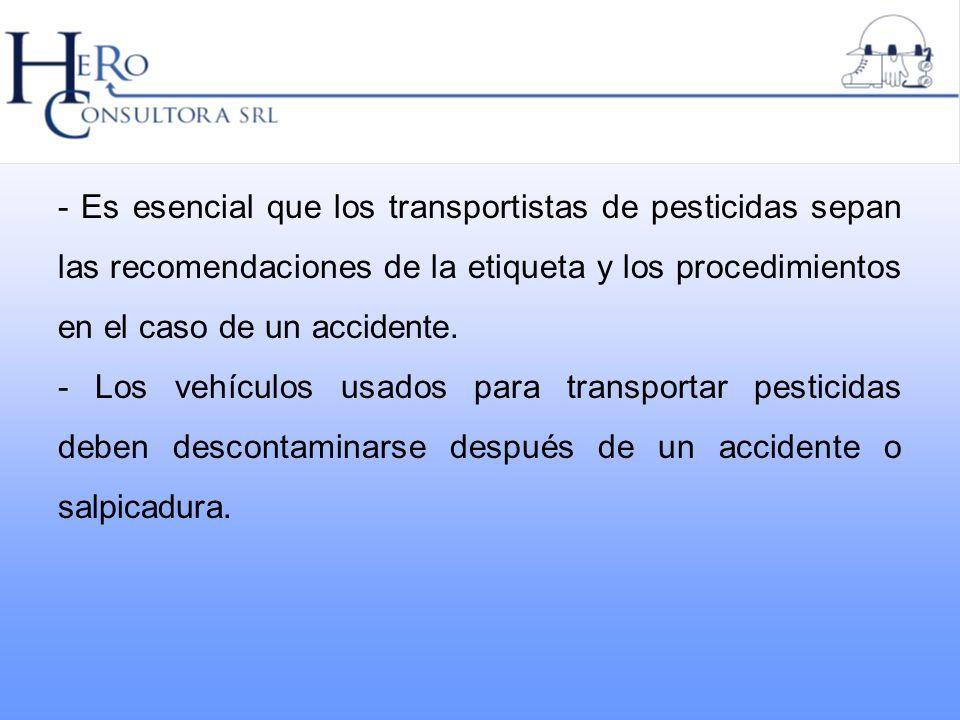 - Es esencial que los transportistas de pesticidas sepan las recomendaciones de la etiqueta y los procedimientos en el caso de un accidente.
