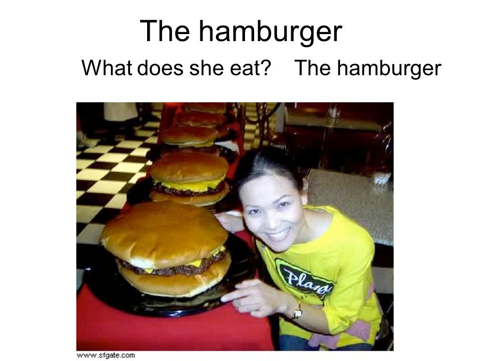 The hamburger What does she eat The hamburger