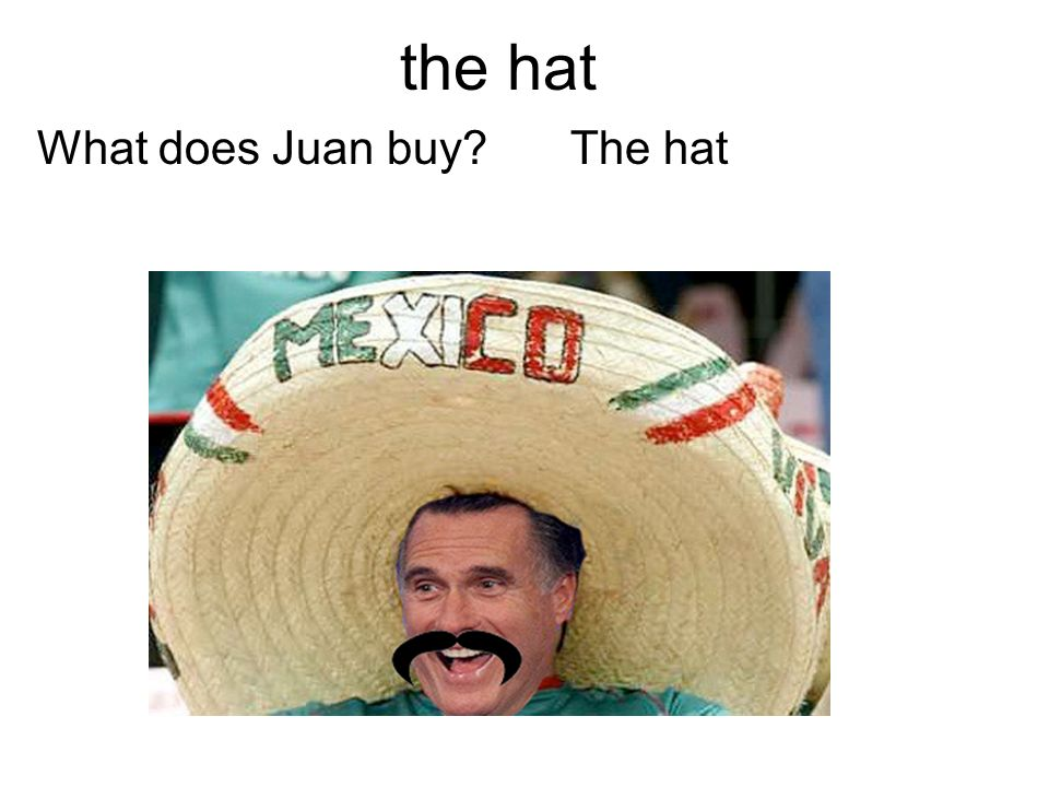 the hat What does Juan buy The hat