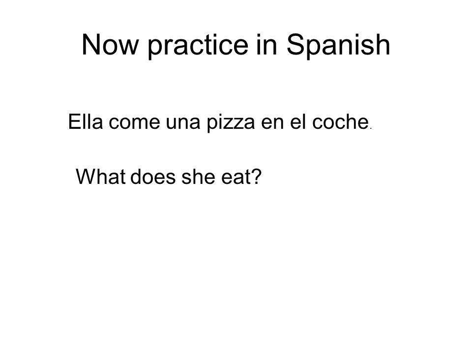 Now practice in Spanish