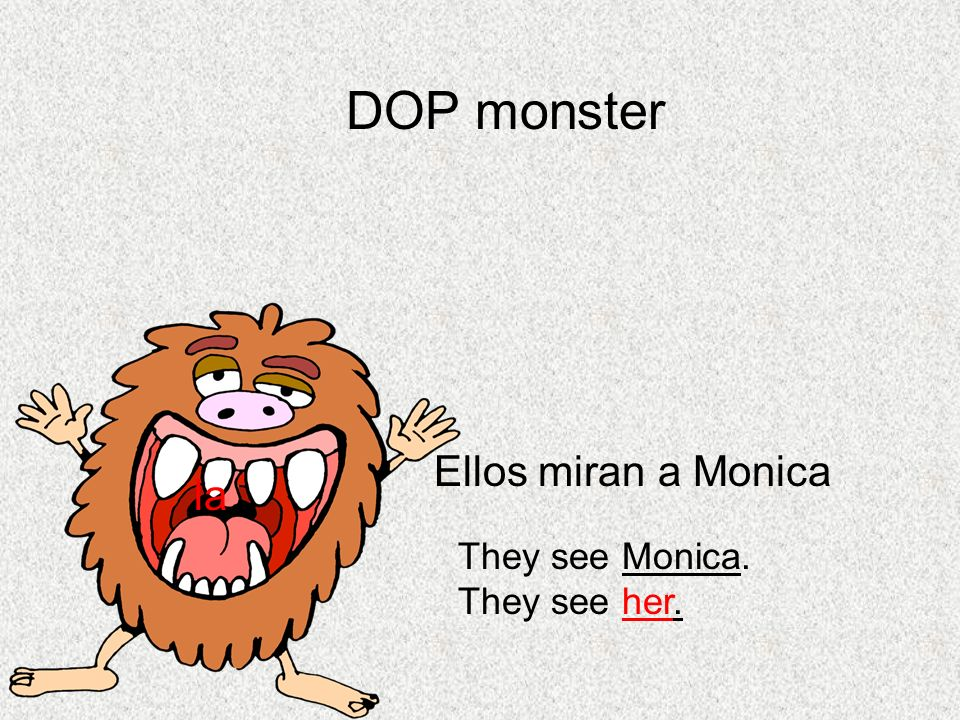 DOP monster Ellos miran a Monica la They see Monica. They see her.