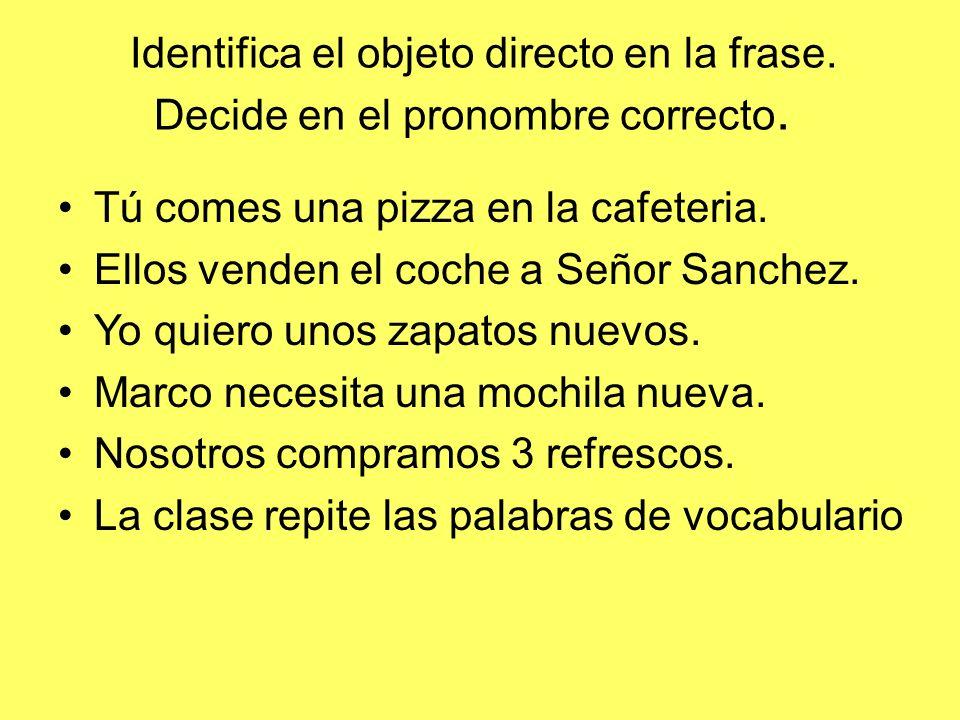 Identifica el objeto directo en la frase