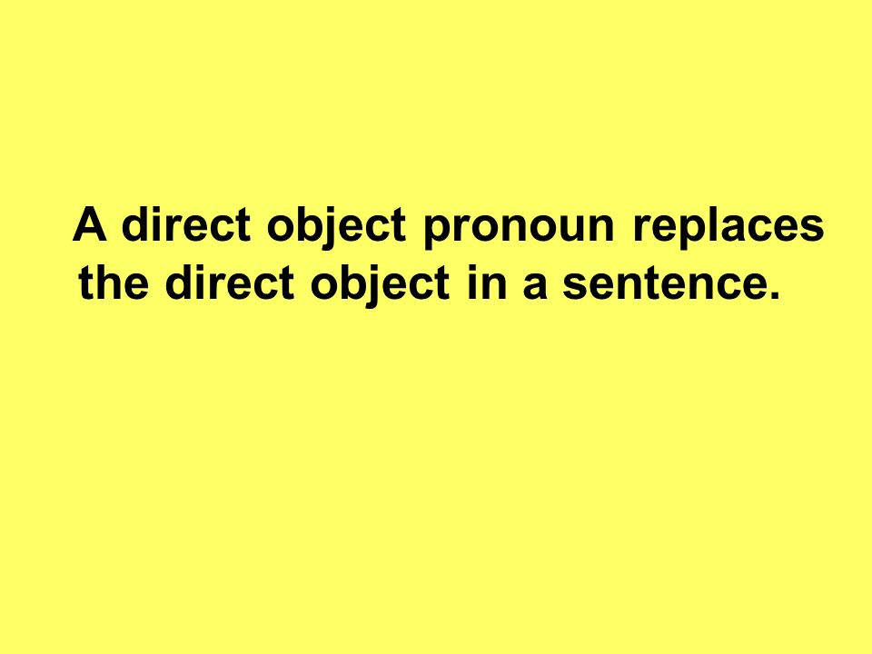 A direct object pronoun replaces the direct object in a sentence.