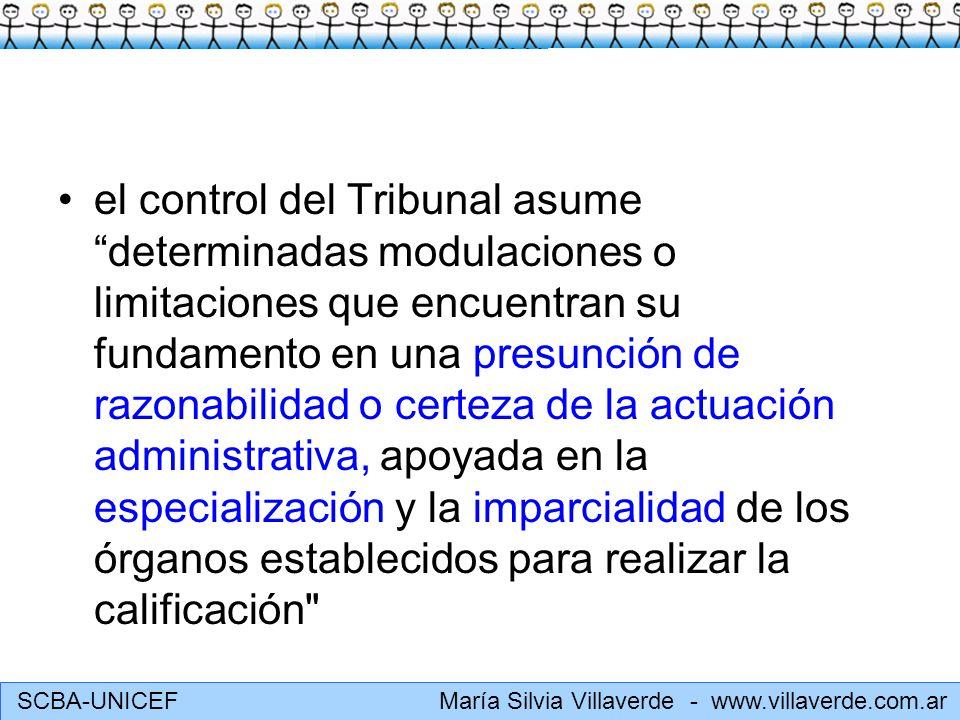 el control del Tribunal asume determinadas modulaciones o limitaciones que encuentran su fundamento en una presunción de razonabilidad o certeza de la actuación administrativa, apoyada en la especialización y la imparcialidad de los órganos establecidos para realizar la calificación