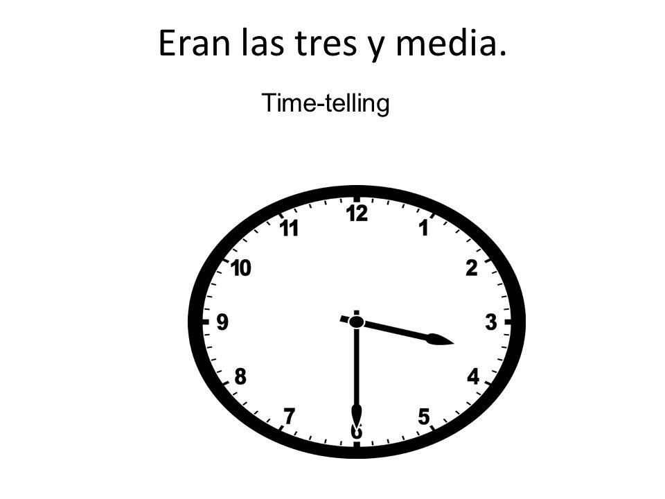 Eran las tres y media. Time-telling