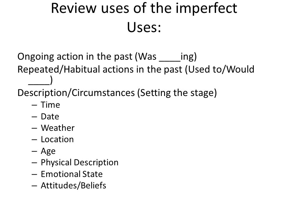 Review uses of the imperfect Uses: